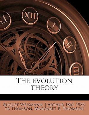 The Evolution Theory af Margaret R. Thomson, August Weismann, J. Arthur 1861 Thomson