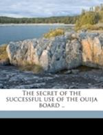 The Secret of the Successful Use of the Ouija Board .. af Clarisse Eugenie Perrin, Nellie Irene Walters