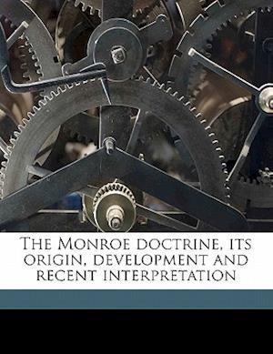 The Monroe Doctrine, Its Origin, Development and Recent Interpretation af Frank Fletcher Stephens