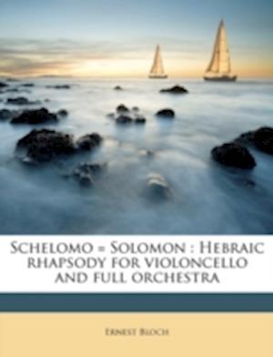 Schelomo = Solomon af Ernest Bloch