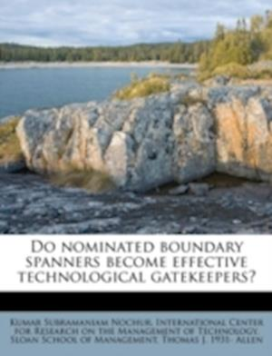 Do Nominated Boundary Spanners Become Effective Technological Gatekeepers? af Kumar Subramaniam Nochur