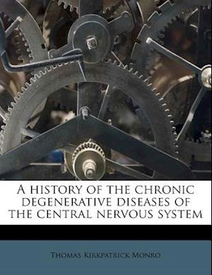 A History of the Chronic Degenerative Diseases of the Central Nervous System af Thomas Kirkpatrick Monro
