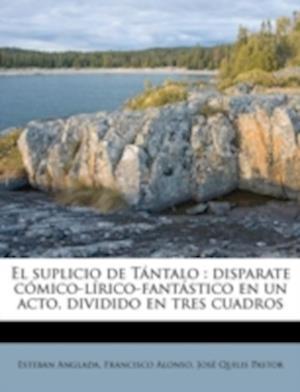 El Suplicio de Tantalo af Esteban Anglada, Jos Quilis Pastor, Francisco Alonso