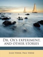 Dr. Ox's Experiment, and Other Stories af Jules Verne, Paul Verne