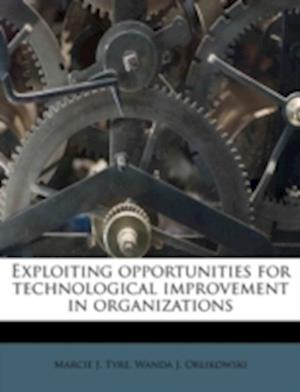 Exploiting Opportunities for Technological Improvement in Organizations af Marcie J. Tyre, Wanda J. Orlikowski