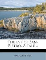 The Eve of San-Pietro. a Tale .. af Mary Anne Neri
