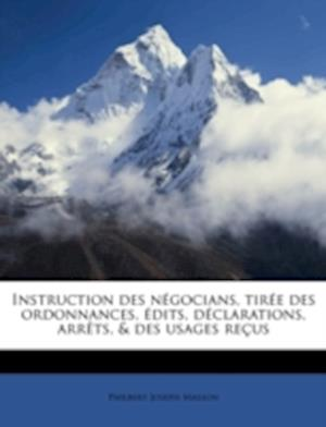 Instruction Des Negocians, Tiree Des Ordonnances, Edits, Declarations, Arrets, & Des Usages Recus af Philbert Joseph Masson