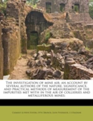 The Investigation of Mine Air; An Account by Several Authors of the Nature, Significance, and Practical Methods of Measurement of the Impurities Met w af Otto Brunck, Clement Le Neve Foster, Leon Poussigue
