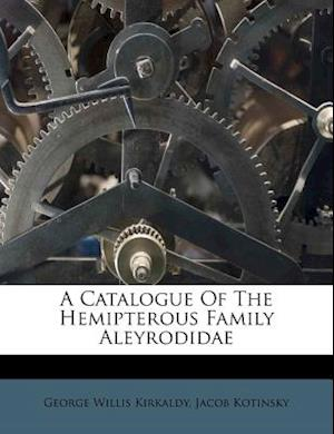 A Catalogue of the Hemipterous Family Aleyrodidae af George Willis Kirkaldy, Jacob Kotinsky