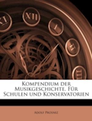 Kompendium Der Musikgeschichte. Fur Schulen Und Konservatorien af Adolf Prosniz