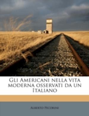 Gli Americani Nella Vita Moderna Osservati Da Un Italiano af Alberto Pecorini