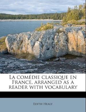 La Comedie Classique En France, Arranged as a Reader with Vocabulary af Edith Healy