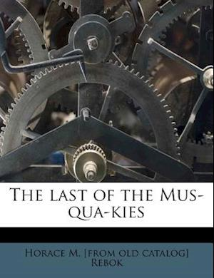 The Last of the Mus-Qua-Kies af Horace M. Rebok