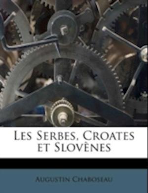 Les Serbes, Croates Et Slovenes af Augustin Chaboseau