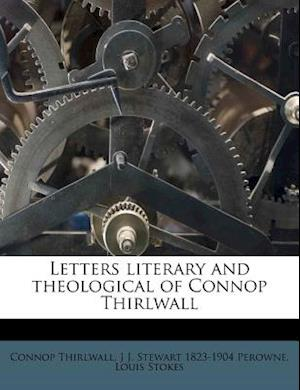 Letters Literary and Theological of Connop Thirlwall af Connop Thirlwall, J. J. Stewart 1823 Perowne, Louis Stokes