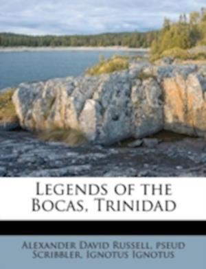Legends of the Bocas, Trinidad af Ignotus Ignotus, Pseud Scribbler, Alexander David Russell