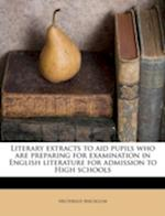 Literary Extracts to Aid Pupils Who Are Preparing for Examination in English Literature for Admission to High Schools af Archibald Bruce Macallum