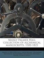 Manly Palmer Hall Collection of Alchemical Manuscripts, 1500-1825 af Sigismond Bacstrom, Manly P. 1901 Hall, Jakob B. Hme