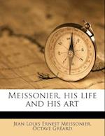 Meissonier, His Life and His Art af Octave Gr Ard, Jean Louis Ernest Meissonier, Octave Greard