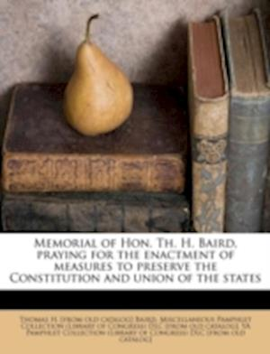 Memorial of Hon. Th. H. Baird, Praying for the Enactment of Measures to Preserve the Constitution and Union of the States af Thomas H. Baird