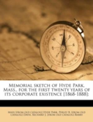 Memorial Sketch of Hyde Park, Mass., for the First Twenty Years of Its Corporate Existence [1868-1888]; af Richard J. Barry, Perley B. Davis, Mass Hyde Park
