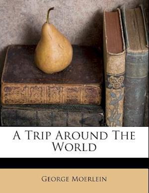 A Trip Around the World af George Moerlein