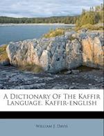 A Dictionary of the Kaffir Language. Kaffir-English af William J. Davis