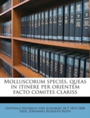 Molluscorum Species, Queas in Itinere Per Orientem Facto Comites Clariss af Gotthilf Heinrich Von Schubert, Johannes Rudolph Roth, M. P. 1815 Erdl