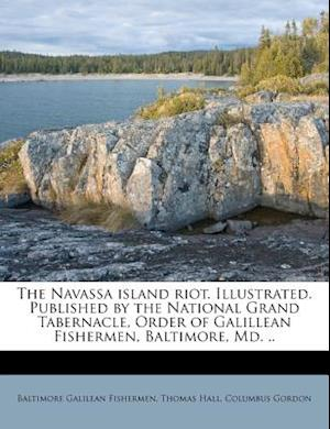 The Navassa Island Riot. Illustrated. Published by the National Grand Tabernacle, Order of Galillean Fishermen, Baltimore, MD. .. af Thomas Hall, Baltimore MD Galilean Fishermen, Columbus Gordon