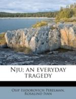 Nju; An Everyday Tragedy af Rosalind Ivan, Osip Isidorovich Perelman