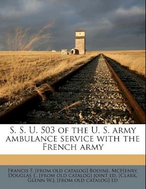 S. S. U. 503 of the U. S. Army Ambulance Service with the French Army af Francis F. Bodine