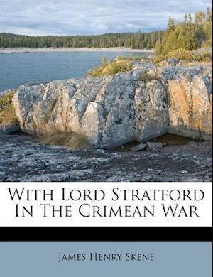 With Lord Stratford in the Crimean War af James Henry Skene