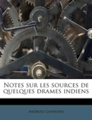 Notes Sur Les Sources de Quelques Drames Indiens af Andrzej Gawroski