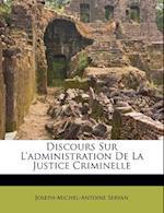 Discours Sur L'Administration de La Justice Criminelle af Joseph-Michel-Antoine Servan