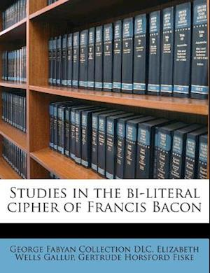 Studies in the Bi-Literal Cipher of Francis Bacon af Elizabeth Wells Gallup, George Fabyan Collection Dlc, Gertrude Horsford Fiske
