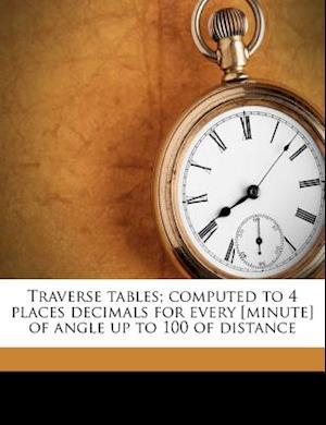 Traverse Tables; Computed to 4 Places Decimals for Every [Minute] of Angle Up to 100 of Distance af Richard Lloyd Gurden