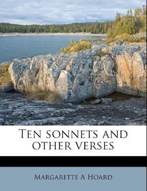 Ten Sonnets and Other Verses af Margarette a. Hoard