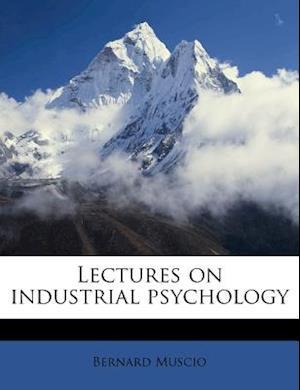 Lectures on Industrial Psychology af Bernard Muscio