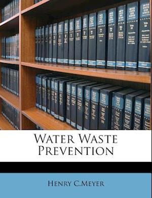 Water Waste Prevention af Henry C. Meyer