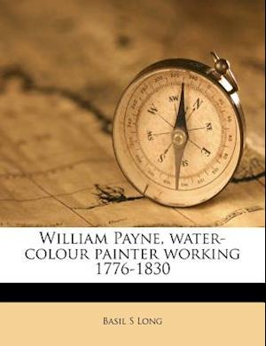 William Payne, Water-Colour Painter Working 1776-1830 af Basil S. Long