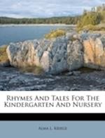 Rhymes and Tales for the Kindergarten and Nursery af Alma L. Kriege