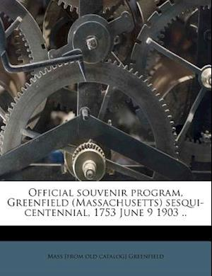 Official Souvenir Program, Greenfield (Massachusetts) Sesqui-Centennial, 1753 June 9 1903 .. af Mass Greenfield