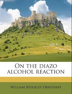 On the Diazo Alcohol Reaction af William Ridgeley Orndorff