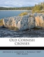 Old Cornish Crosses af Arthur G. Langdon, J. Romilly 1847 Allen