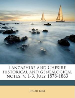 Lancashire and Chesire Historical and Genealogical Notes. V. 1-3, July 1878-1883 af Josiah Rose