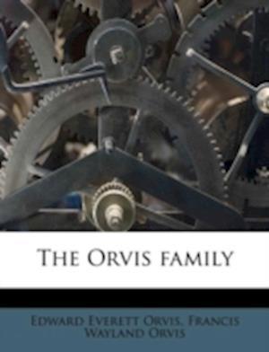 The Orvis Family af Francis Wayland Orvis, Edward Everett Orvis
