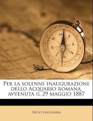 Per La Solenne Inaugurazione Dello Acquario Romana, Avvenuta Il 29 Maggio 1887 af Decio Vincigerra