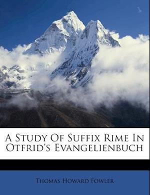 A Study of Suffix Rime in Otfrid's Evangelienbuch af Thomas Howard Fowler