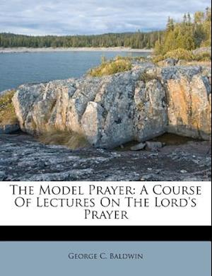 The Model Prayer af George C. Baldwin