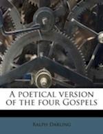 A Poetical Version of the Four Gospels af Ralph Darling
